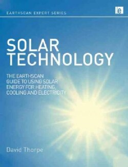 Solar Technology: The Earthscan Expert Guide to Using Solar Energy for Heating, Cooling and Electricity (Hardcover)