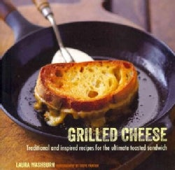 Grilled Cheese: Traditional and Inspired Recipes for the Ultimate Comfort Food (Hardcover)