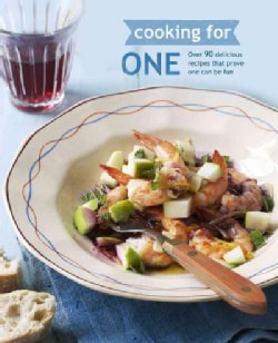 Cooking for One: Over 90 Delicious Recipes That Prove One Can Be Fun (Hardcover)