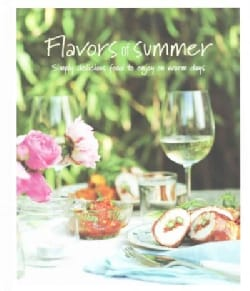 Flavors of Summer: Simply Delicious Food to Enjoy on Warm Days (Hardcover)