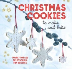 Christmas Cookies to make and bake: 25 Deliciously Fun Recipes (Hardcover)