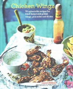 Chicken Wings: 70 Unbeatable Recipes for Fried, Baked and Grilled Wings, Plus Sides and Drinks (Hardcover)
