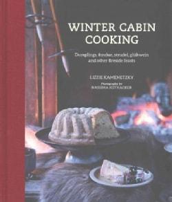 Winter Cabin Cooking: Dumplings, Fondue, Strudel, Gluhwein and Other Fireside Feasts (Hardcover)