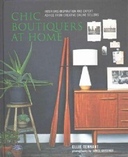 Chic Boutiques at Home: Interiors Inspiration and Expert Advice from Creative Online Sellers (Hardcover)
