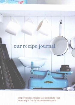 Our Recipe Journal: keep treasured recipes safe and create your own unique family heirloom cookbook (Hardcover)
