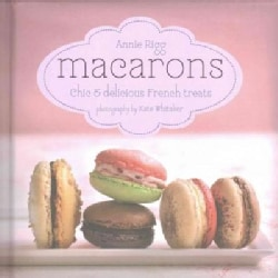 Macarons: Chic & Delicious French Treats (Hardcover)