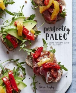 Perfectly Paleo: Recipes for Clean Eating on a Paleo Diet (Hardcover)