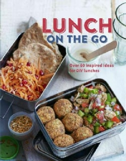 Lunch on the Go: Over 75 delicious and healthy dishes for kids and adults alike (Hardcover)