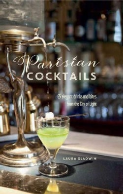 Parisian Cocktails: 65 elegant drinks and bites from the City of Light (Hardcover)