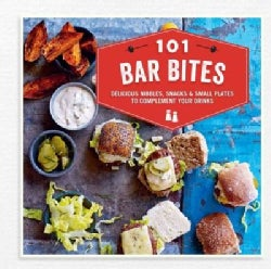 101 Bar Bites: Delicious Nibbles, Snacks & Small Plates to Complement Your Drinks (Hardcover)