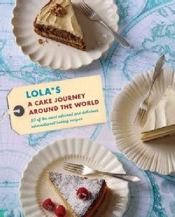 Lola's: A Cake Journey Around the World: 70 of the Most Delicious and Iconic Cake Recipes Discovered on Our Travels (Hardcover)