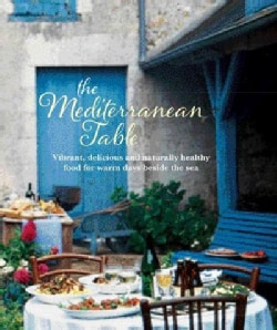 The Mediterranean Table: Vibrant, delicious and naturally healthy food for warm days beside the sea (Hardcover)