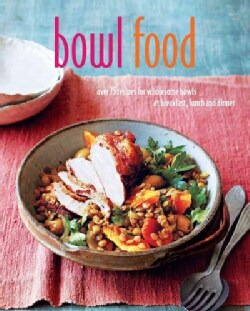Bowl Food: Over 75 Recipes for Satisfying Smoothie Bowls, Salads, Soups, Noodles, Stews and More (Hardcover)