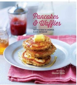 Pancakes & Waffles: Delicious Ideas for Breakfast, Brunch and Beyond (Hardcover)