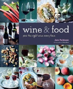 Wine & Food: Perfect Pairings Every Time (Hardcover)
