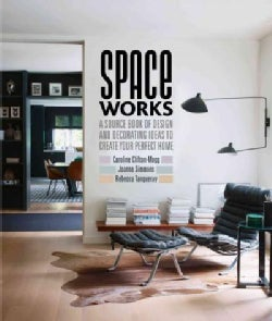 Space Works: A source book of design and decorating ideas to create your perfect home (Hardcover)
