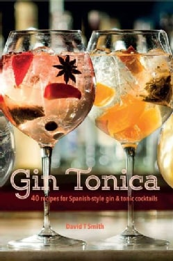 Gin Tonica: 40 Recipes for Spanish-Style Gin & Tonic Cocktails (Hardcover)