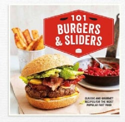 101 Burgers & Sliders: Classic and Gourmet Recipes for the Most Popular Fast Food (Hardcover)