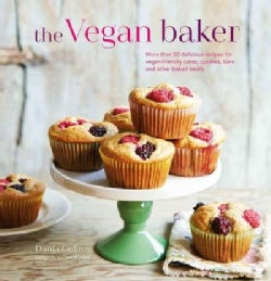 The Vegan Baker: More Than 50 Delicious Recipes for Vegan-friendly Cakes, Cookies, Bars and Other Baked Treats (Hardcover)