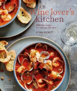 Wine Lover's Kitchen: Delicious Recipes for Cooking With Wine (Hardcover)