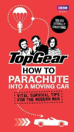 Top Gear: How to Parachute into a Moving Car: Vital Survival Tips for the Modern Man (Hardcover)