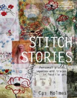 Stitch Stories: Personal places, spaces and traces in textile art (Hardcover)