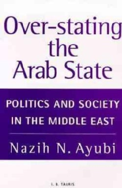 Overstating the Arab State: Politics and Society in the Middle East (Paperback)