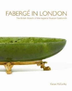 Faberge in London: The British Branch of the Imperial Russian Goldsmith (Hardcover)