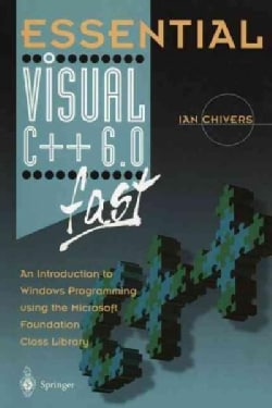 Essential Visual C++ 6.0 Fast: An Introduction to Windows Programming Using the Microsoft Foundation Class Library (Paperback)