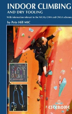Indoor Climbing and Dry Tooling: With Information Relevant to the NICAS, CWA and CWLA Schemes (Paperback)