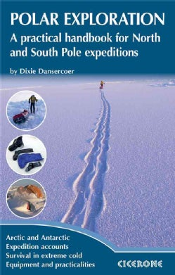 Polar Exploration: A Practical Handbook for North and South Pole Expeditions (Paperback)