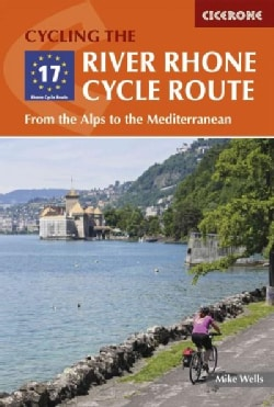 Cicerone the River Rhone Cycle Route: From the Alps to the Mediterranean (Paperback)