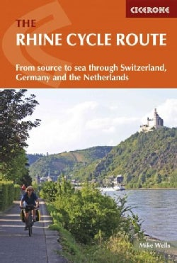 Cicerone The Rhine Cycle Route: From Source to Sea Through Switzerland, Germany and the Netherlands (Paperback)
