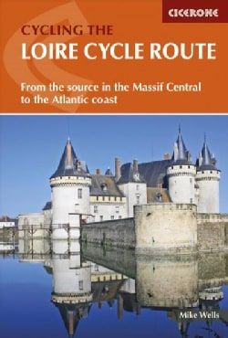 The Loire Cycle Route: From the Source in the Massif Central to the Atlantic Coast (Paperback)