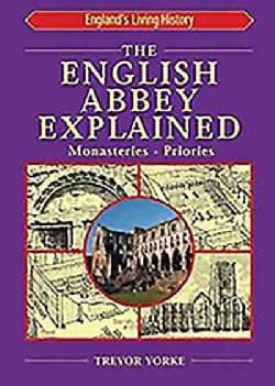 The English Abbey Explained: Monasteries - Priories (Paperback)