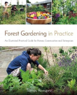 Forest Gardening in Practice: An Illustrated Practical Guide for Homes, Communities & Enterprises (Paperback)