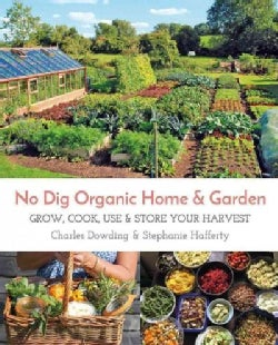 No Dig Organic Home & Garden: Grow, Cook, Use & Store Your Harvest (Paperback)