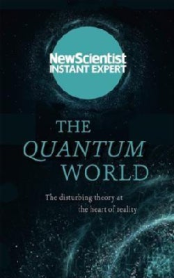 The Quantum World: The Disturbing Theory at the Heart of Reality (Paperback)