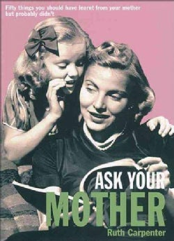 Ask Your Mother: 50 Things You Should Have Learnt from Your Mother, but Probably Didn't (Paperback)
