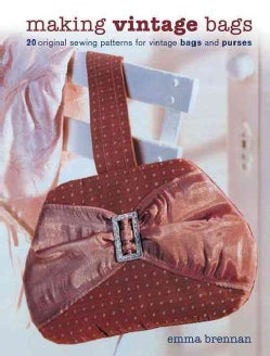 Making Vintage Bags: 20 Original Sewing Patterns for Vintage Bags and Purses (Paperback)