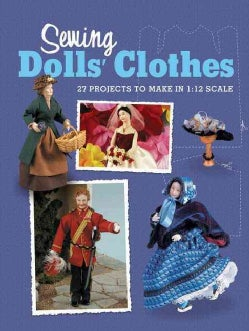 Sewing Dolls' Clothes: 27 Projects to Make in 1:12 Scale (Paperback)