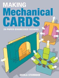 Making Mechanical Cards: 25 Paper-Engineered Designs (Paperback)