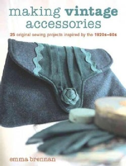 Making Vintage Accessories: 25 Original Sewing Projects Inspired by the 1920s-60s (Paperback)