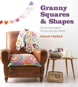 Granny Squares & Shapes: 20 Crochet Projects for You and Your Home (Paperback)