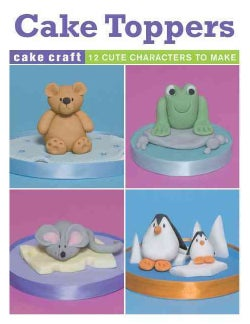 Cake Toppers: 12 Cute Characters to Make (Other book format)