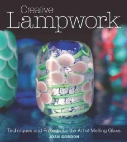Creative Lampwork: Techniques and Projects for the Art of Melting Glass (Paperback)