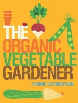 The Organic Vegetable Gardener (Paperback)