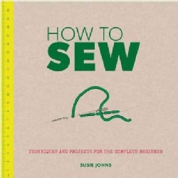 How to Sew: Techniques and Projects for the Complete Beginner (Paperback)