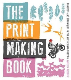 The Print Making Book: Projects and Techniques in the Art of Hand-Printing (Paperback)