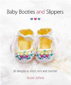Baby Booties and Slippers: 30 Designs to Stitch, Knit and Crochet (Paperback)